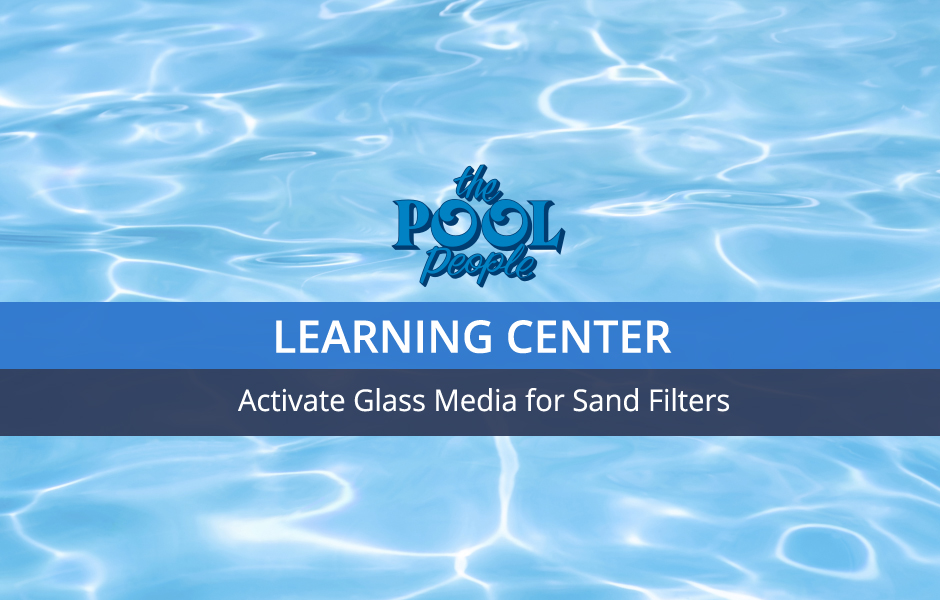Activate Glass Media for Sand Filters - The Pool People