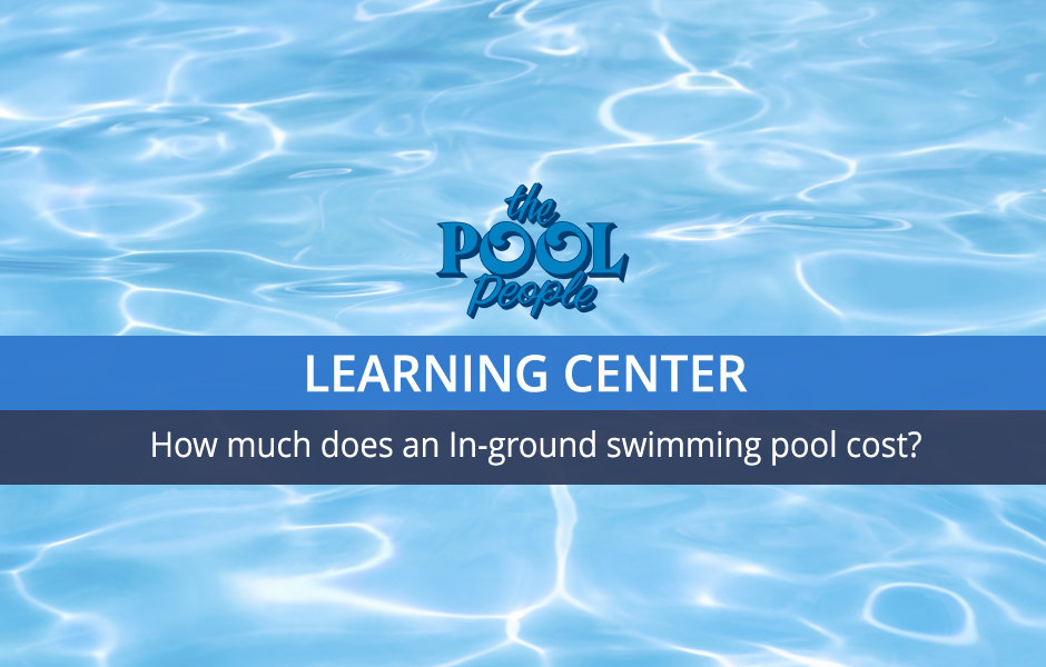 How much does an In-ground swimming pool cost? - The Pool People